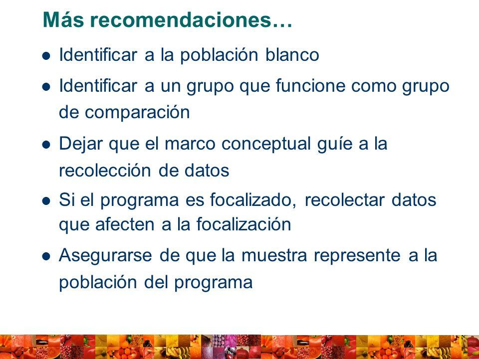 Más recomendaciones… Identificar a la población blanco Identificar a un grupo que funcione como grupo de comparación Dejar que el marco conceptual guí