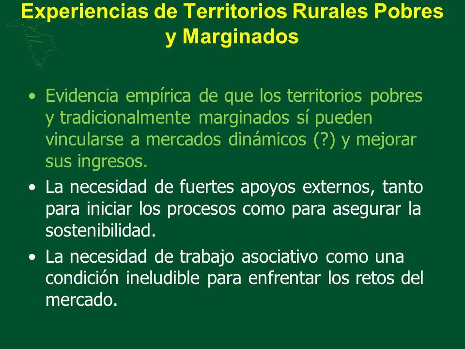 Experiencias de Territorios Rurales Pobres y Marginados Evidencia empírica de que los territorios pobres y tradicionalmente marginados sí pueden vincu