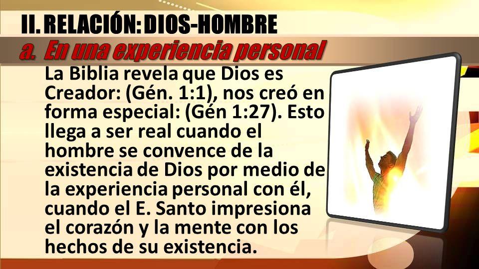 La Biblia revela que Dios es Creador: (Gén. 1:1), nos creó en forma especial: (Gén 1:27). Esto llega a ser real cuando el hombre se convence de la exi
