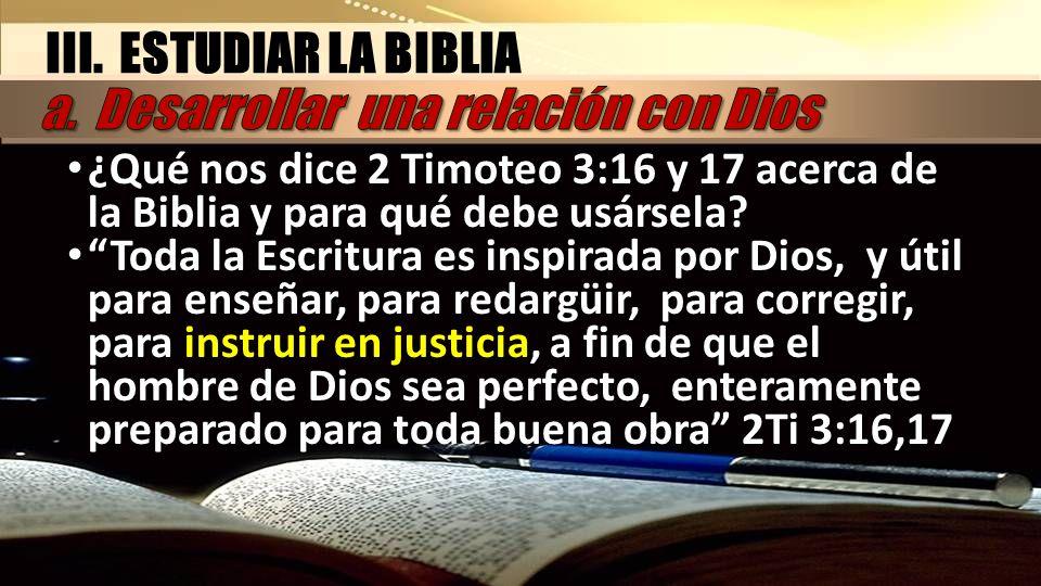 ¿Qué nos dice 2 Timoteo 3:16 y 17 acerca de la Biblia y para qué debe usársela? ¿Qué nos dice 2 Timoteo 3:16 y 17 acerca de la Biblia y para qué debe