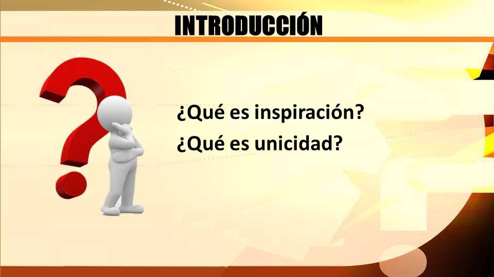 INTRODUCCIÓN ¿Qué es inspiración? ¿Qué es unicidad?