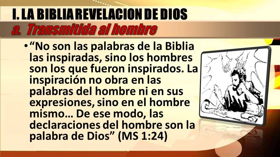 No son las palabras de la Biblia las inspiradas, sino los hombres son los que fueron inspirados. La inspiración no obra en las palabras del hombre ni