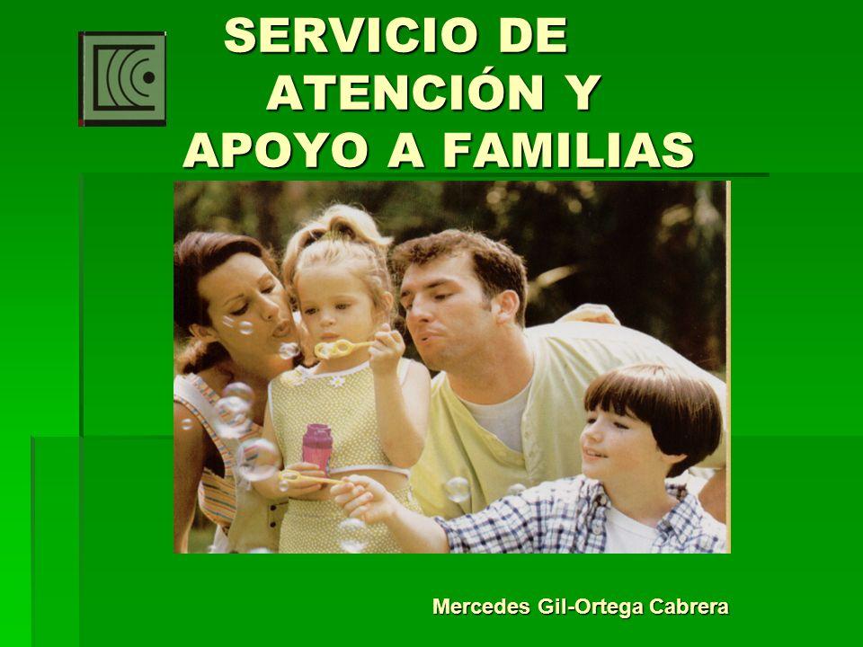 SERVICIO DE ATENCIÓN Y APOYO A FAMILIAS SERVICIO DE ATENCIÓN Y APOYO A FAMILIAS Mercedes Gil-Ortega Cabrera