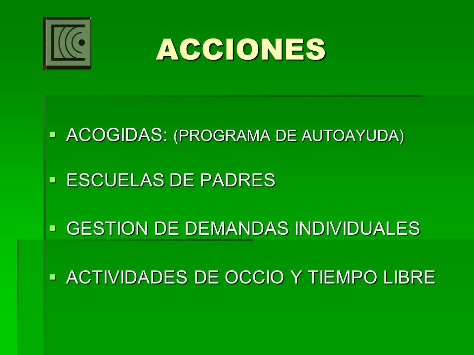 ACCIONES ACOGIDAS: (PROGRAMA DE AUTOAYUDA) ACOGIDAS: (PROGRAMA DE AUTOAYUDA) ESCUELAS DE PADRES ESCUELAS DE PADRES GESTION DE DEMANDAS INDIVIDUALES GE