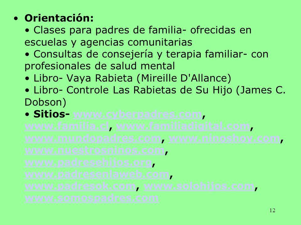 12 Orientación: Clases para padres de familia- ofrecidas en escuelas y agencias comunitarias Consultas de consejería y terapia familiar- con profesion