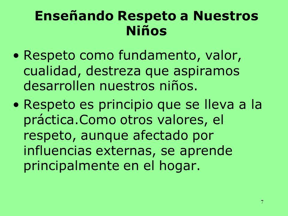 7 Enseñando Respeto a Nuestros Niños Respeto como fundamento, valor, cualidad, destreza que aspiramos desarrollen nuestros niños. Respeto es principio