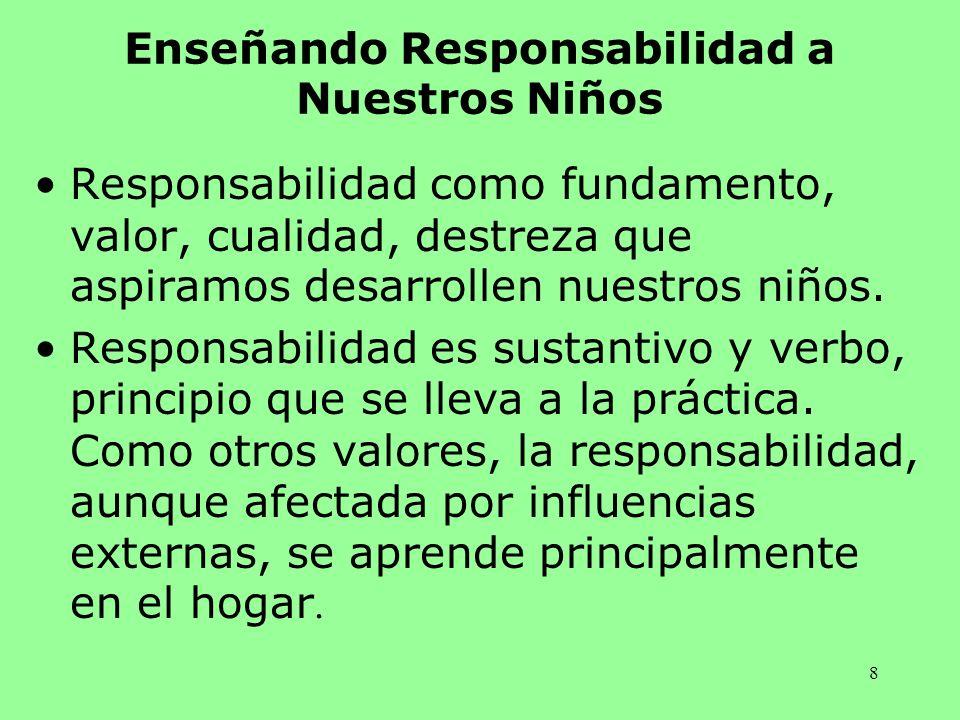 8 Enseñando Responsabilidad a Nuestros Niños Responsabilidad como fundamento, valor, cualidad, destreza que aspiramos desarrollen nuestros niños. Resp