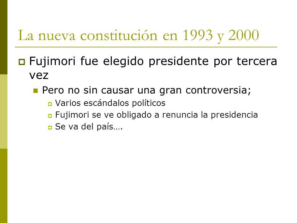 La nueva constitución en 1993 y 2000 Fujimori fue elegido presidente por tercera vez Pero no sin causar una gran controversia; Varios escándalos polít