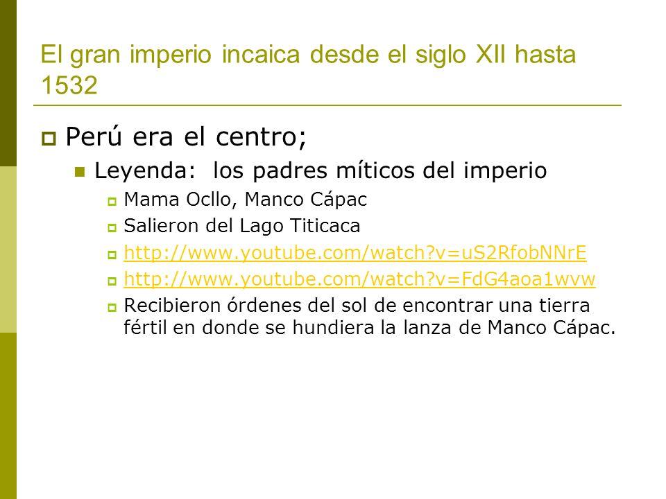 El gran imperio incaica desde el siglo XII hasta 1532 Perú era el centro; Leyenda: los padres míticos del imperio Mama Ocllo, Manco Cápac Salieron del