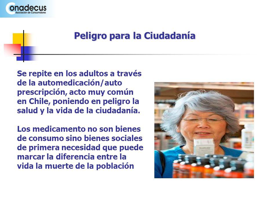 Peligro para la Ciudadanía Se repite en los adultos a través de la automedicación/auto prescripción, acto muy común en Chile, poniendo en peligro la salud y la vida de la ciudadanía.