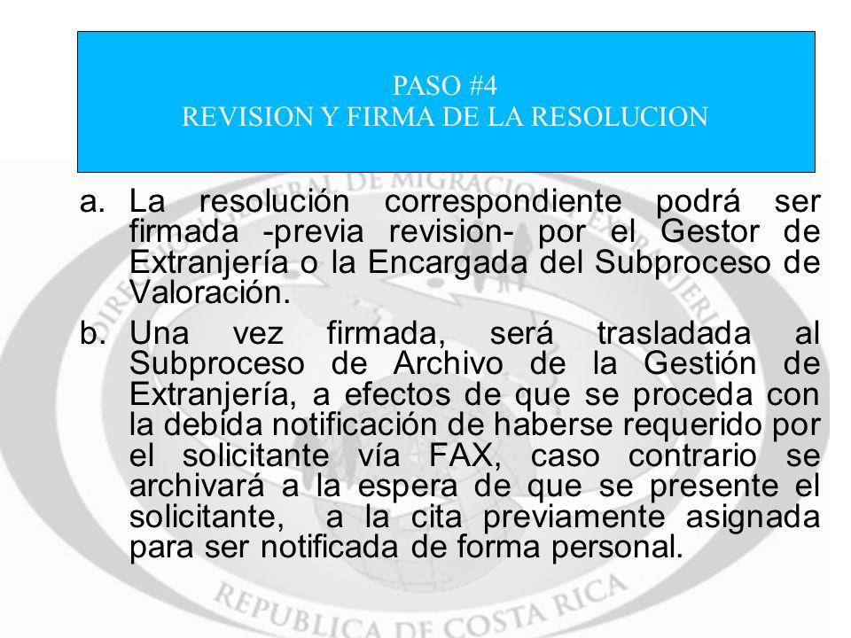 a.La resolución correspondiente podrá ser firmada -previa revision- por el Gestor de Extranjería o la Encargada del Subproceso de Valoración. b.Una ve
