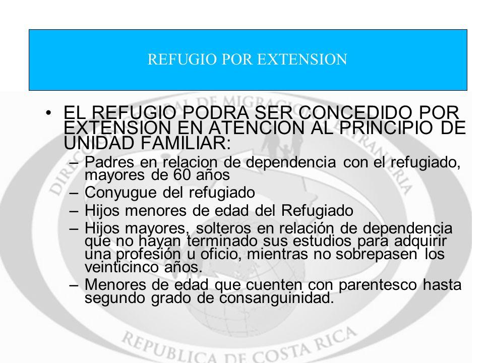 EL REFUGIO PODRA SER CONCEDIDO POR EXTENSION EN ATENCION AL PRINCIPIO DE UNIDAD FAMILIAR: –Padres en relacion de dependencia con el refugiado, mayores