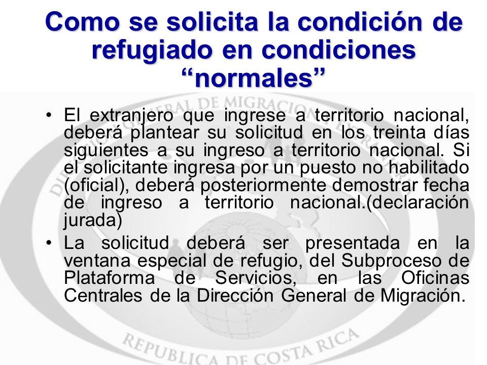 Como se solicita la condición de refugiado en condiciones normales El extranjero que ingrese a territorio nacional, deberá plantear su solicitud en lo