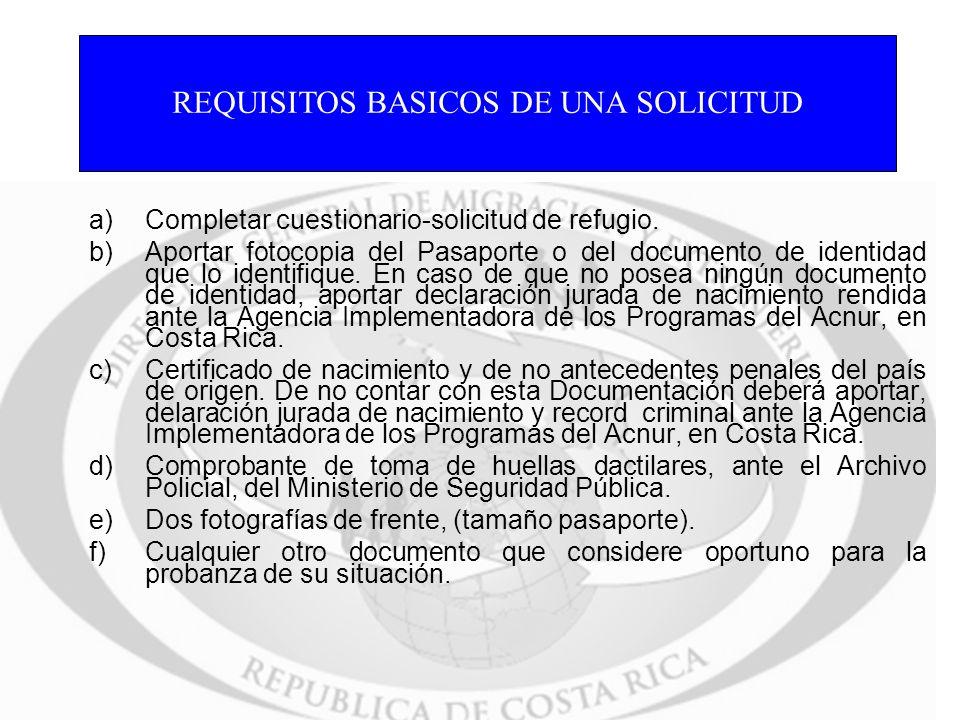 a)Completar cuestionario-solicitud de refugio. b)Aportar fotocopia del Pasaporte o del documento de identidad que lo identifique. En caso de que no po