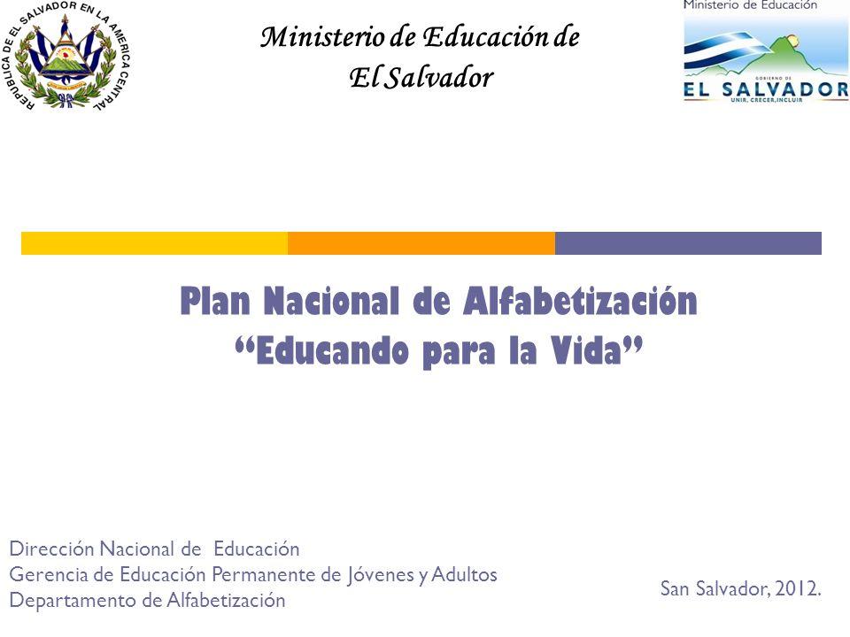 Plan Nacional de Alfabetización Educando para la Vida San Salvador, 2012. Ministerio de Educación de El Salvador Dirección Nacional de Educación Geren