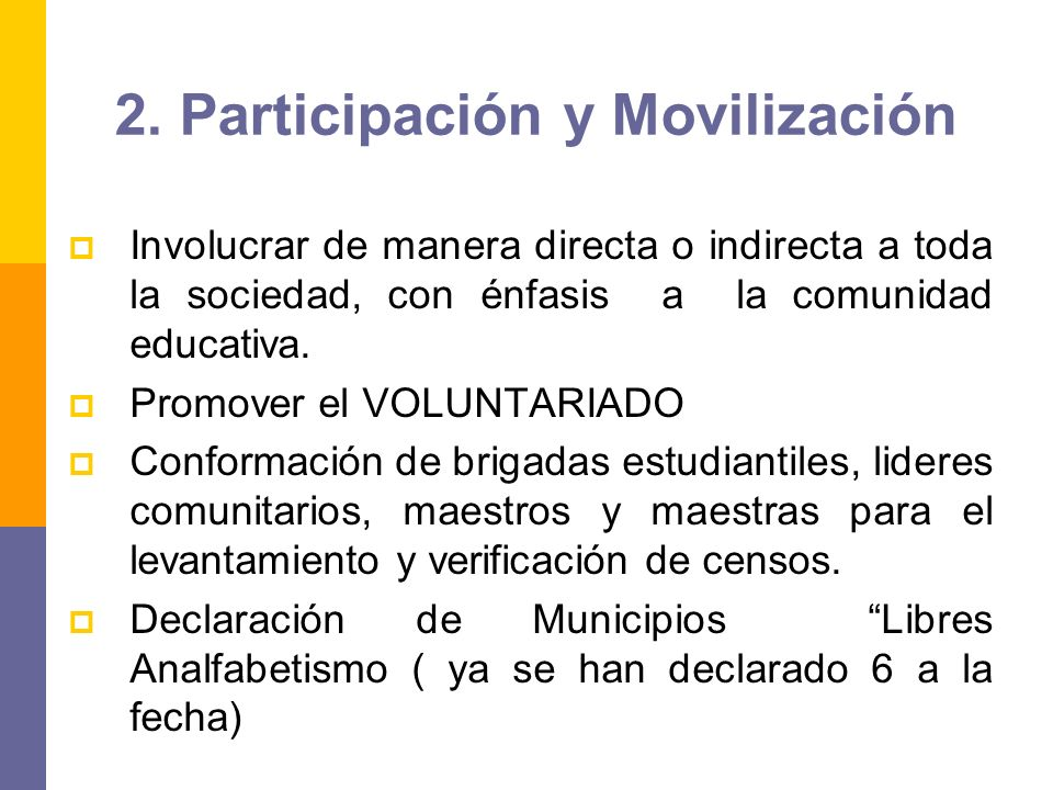 2. Participación y Movilización Involucrar de manera directa o indirecta a toda la sociedad, con énfasis a la comunidad educativa. Promover el VOLUNTA