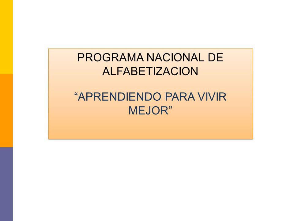 PROGRAMA NACIONAL DE ALFABETIZACION APRENDIENDO PARA VIVIR MEJOR PROGRAMA NACIONAL DE ALFABETIZACION APRENDIENDO PARA VIVIR MEJOR