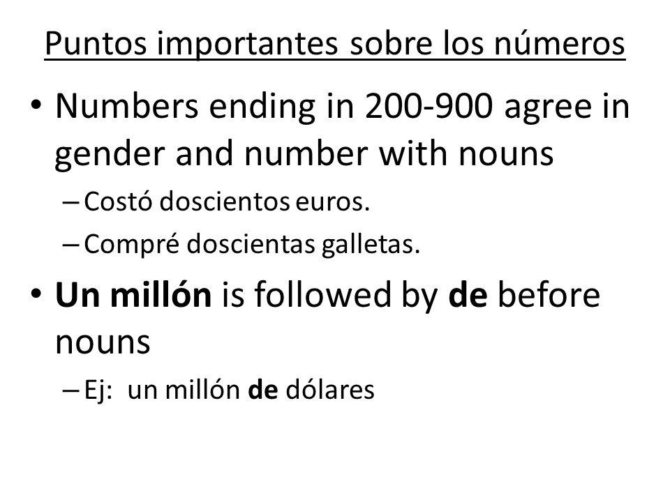 Puntos importantes sobre los números Numbers ending in 200-900 agree in gender and number with nouns – Costó doscientos euros. – Compré doscientas gal