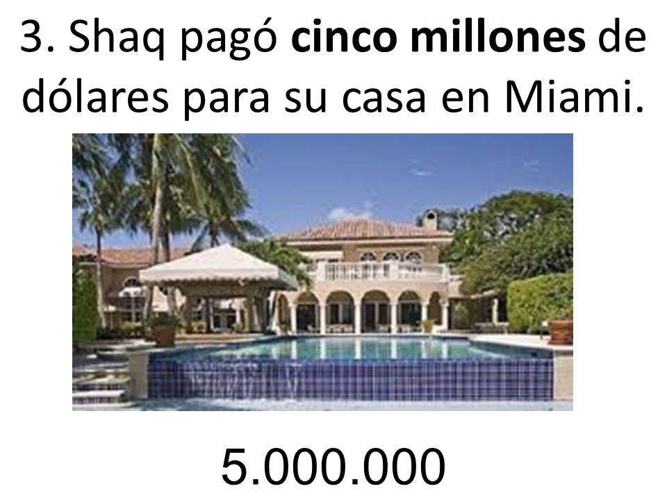 3. Shaq pagó cinco millones de dólares para su casa en Miami. 5.000.000