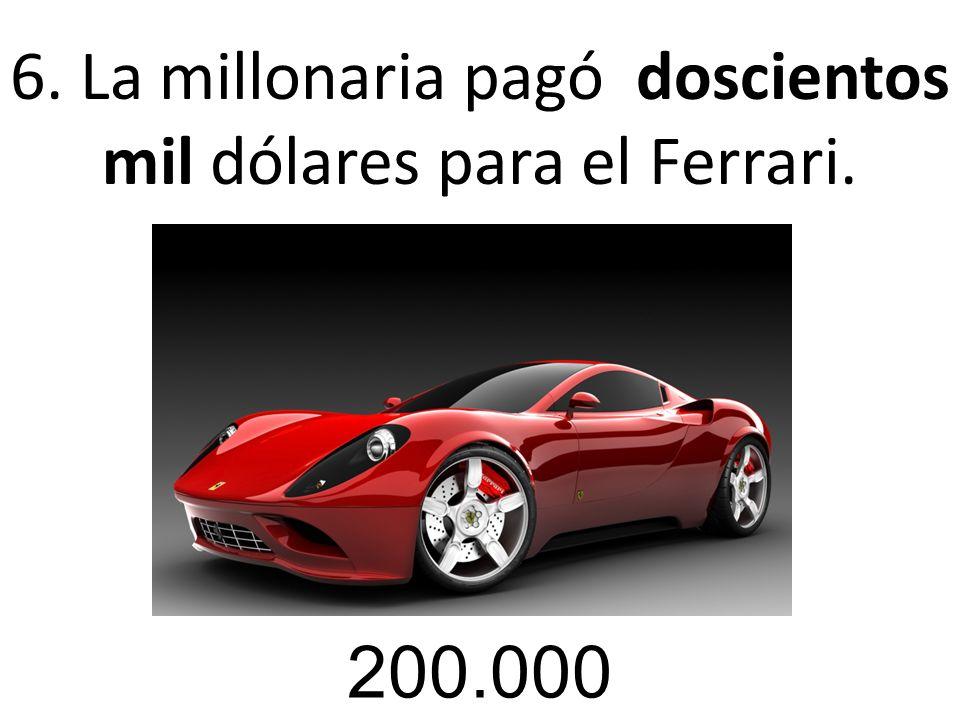 6. La millonaria pagó doscientos mil dólares para el Ferrari. 200.000