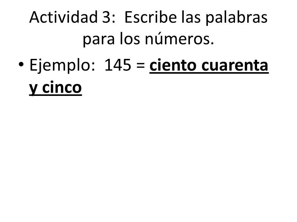 Actividad 3: Escribe las palabras para los números. Ejemplo: 145 = ciento cuarenta y cinco