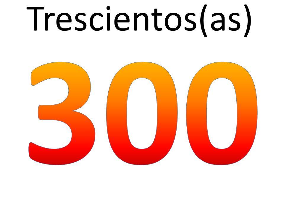Trescientos(as)