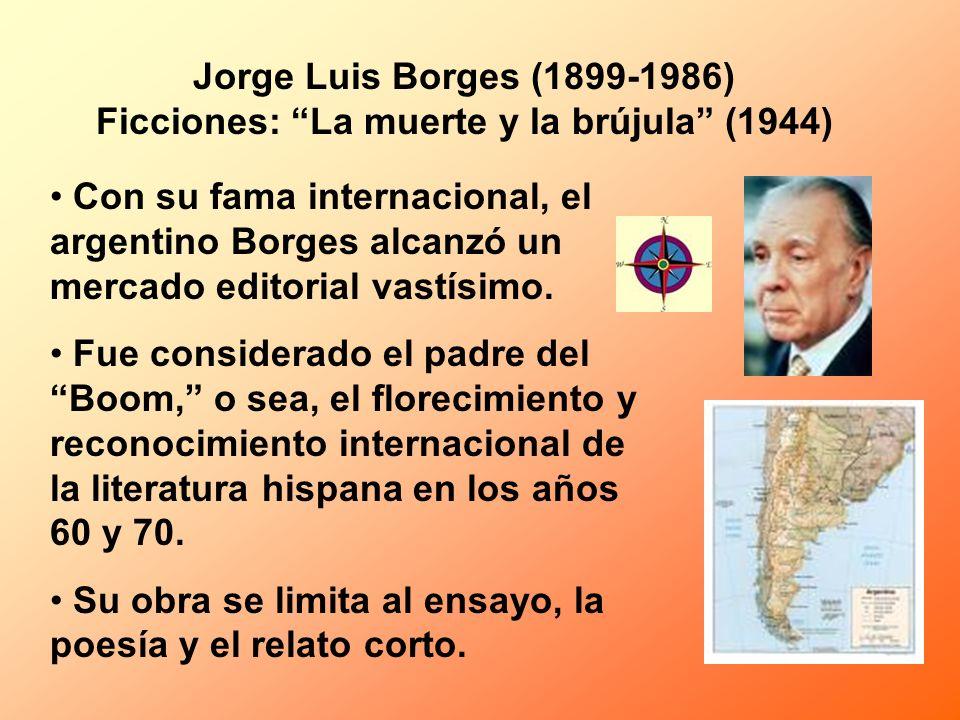 Jorge Luis Borges (1899-1986) Ficciones: La muerte y la brújula (1944) Con su fama internacional, el argentino Borges alcanzó un mercado editorial vas