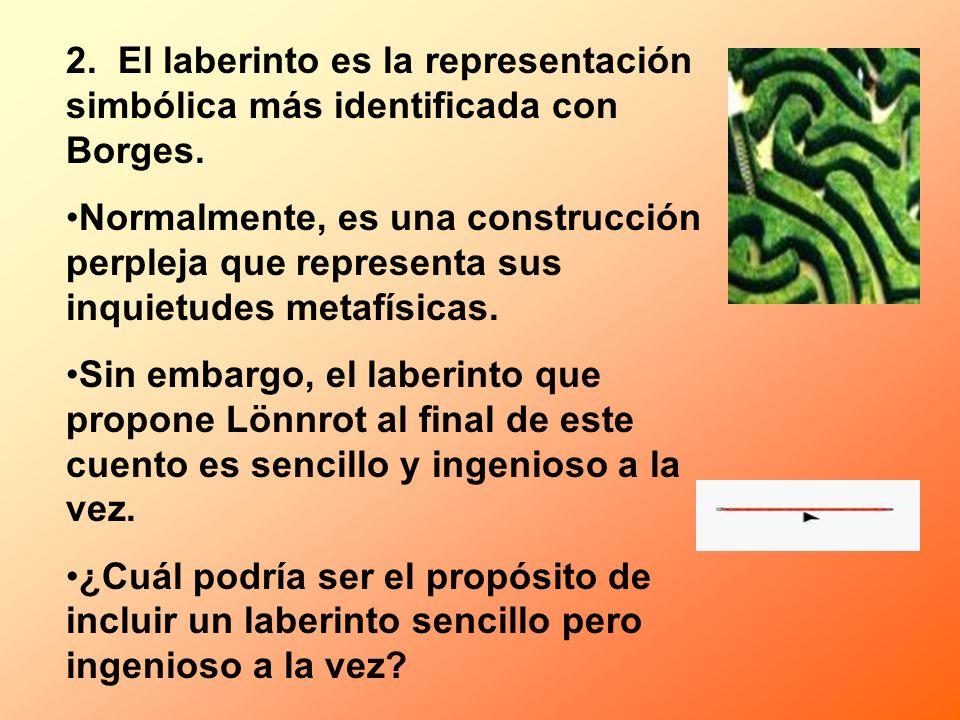 2. El laberinto es la representación simbólica más identificada con Borges. Normalmente, es una construcción perpleja que representa sus inquietudes m