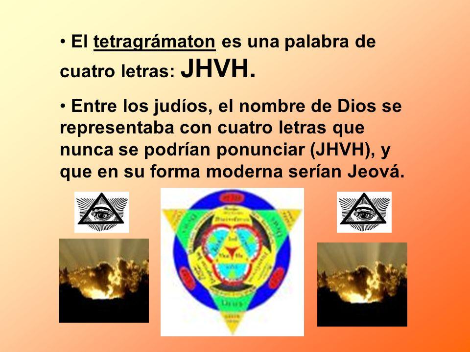 El tetragrámaton es una palabra de cuatro letras: JHVH. Entre los judíos, el nombre de Dios se representaba con cuatro letras que nunca se podrían pon