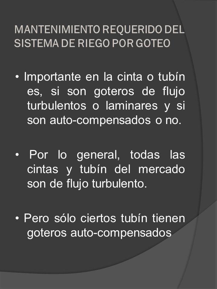 MANTENIMIENTO REQUERIDO DEL SISTEMA DE RIEGO POR GOTEO Importante en la cinta o tubín es, si son goteros de flujo turbulentos o laminares y si son aut