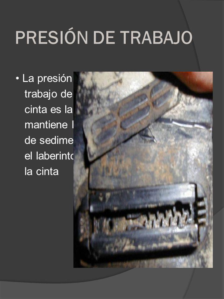 PRESIÓN DE TRABAJO La presión de trabajo de la cinta es la que mantiene libre de sedimento el laberinto de la cinta