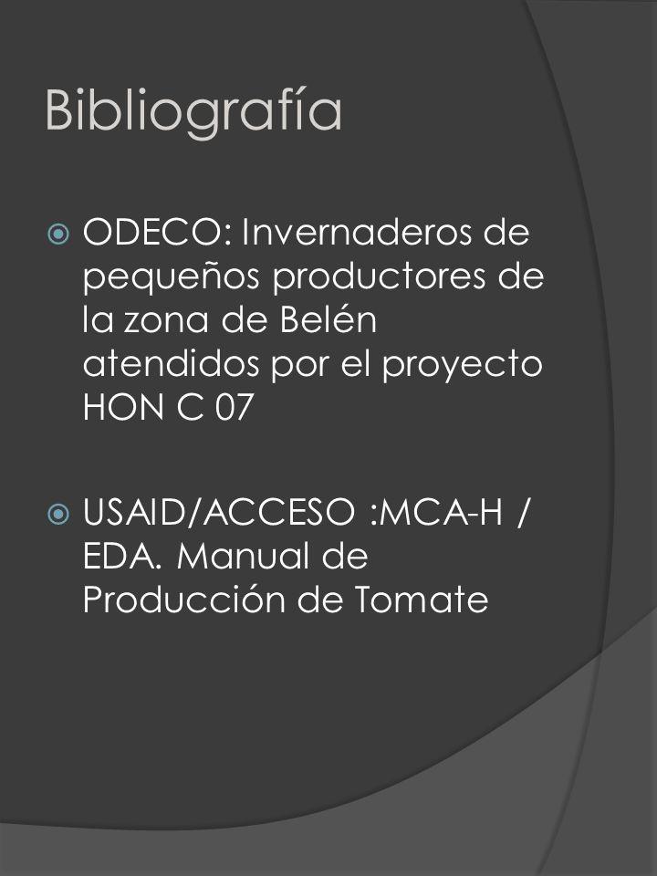 Bibliografía ODECO: Invernaderos de pequeños productores de la zona de Belén atendidos por el proyecto HON C 07 USAID/ACCESO :MCA-H / EDA. Manual de P