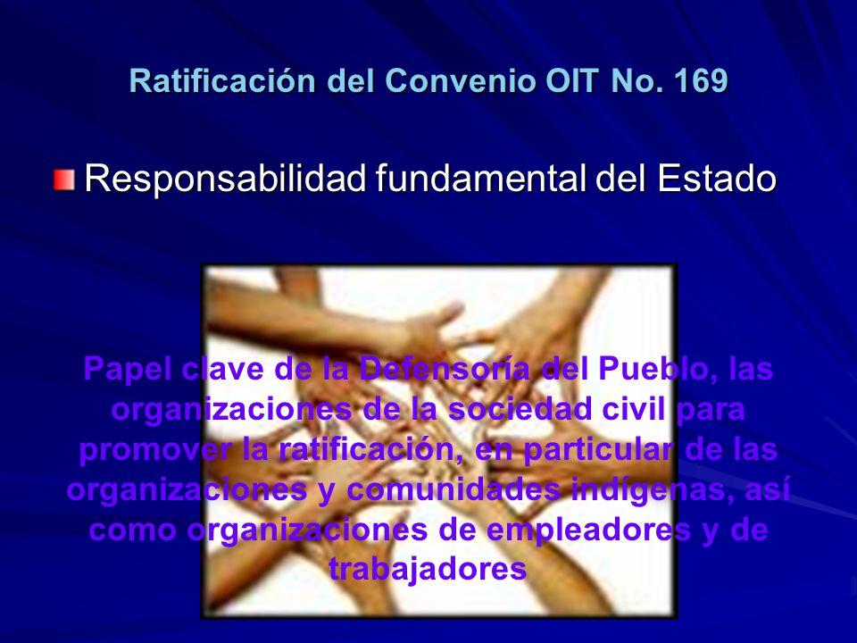 Responsabilidad fundamental del Estado Ratificación del Convenio OIT No. 169 Papel clave de la Defensoría del Pueblo, las organizaciones de la socieda
