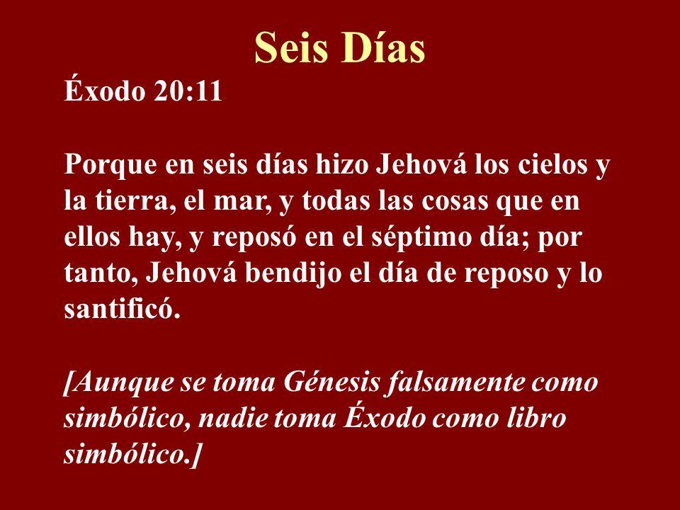 Seis Días Éxodo 20:11 Porque en seis días hizo Jehová los cielos y la tierra, el mar, y todas las cosas que en ellos hay, y reposó en el séptimo día; por tanto, Jehová bendijo el día de reposo y lo santificó.