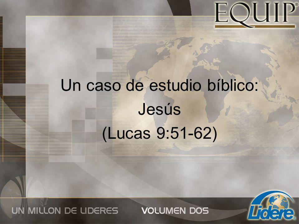 Un caso de estudio bíblico: Jesús (Lucas 9:51-62)