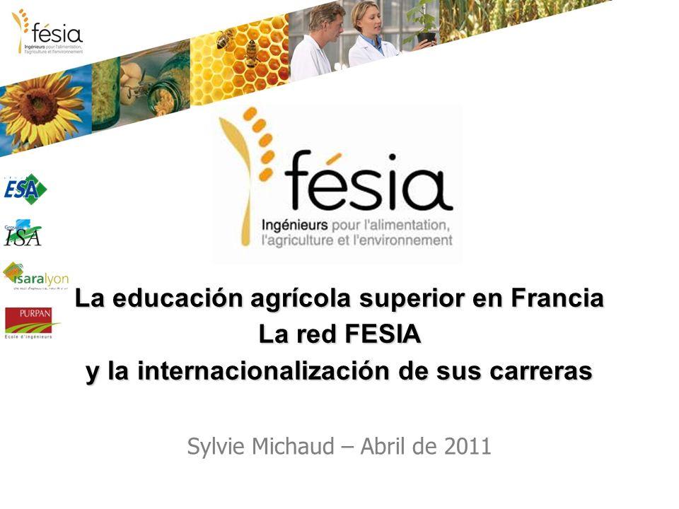 La educación agrícola superior en Francia La red FESIA y la internacionalización de sus carreras Sylvie Michaud – Abril de 2011