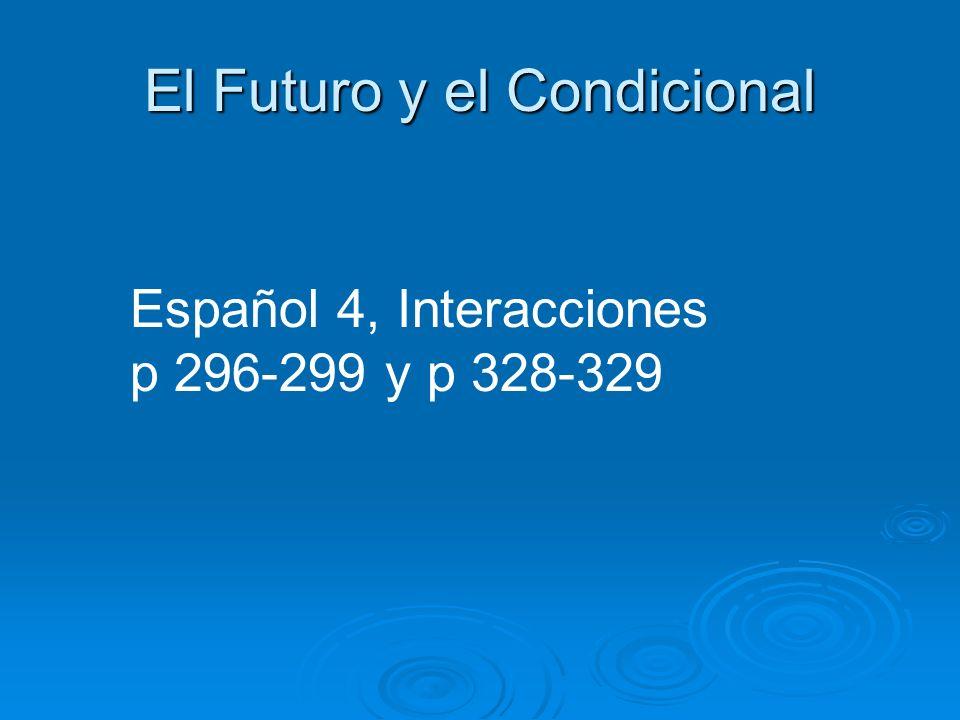 El Futuro y el Condicional Español 4, Interacciones p 296-299 y p 328-329