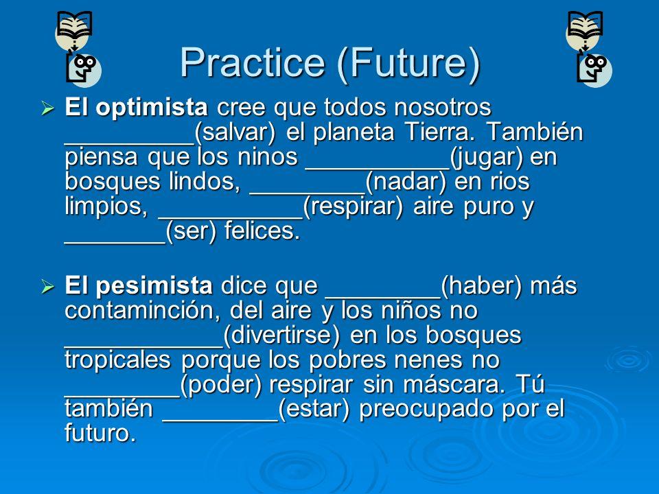 Practice (Future) El optimista cree que todos nosotros _________(salvar) el planeta Tierra.
