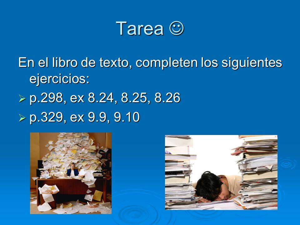 Tarea Tarea En el libro de texto, completen los siguientes ejercicios: p.298, ex 8.24, 8.25, 8.26 p.298, ex 8.24, 8.25, 8.26 p.329, ex 9.9, 9.10 p.329, ex 9.9, 9.10