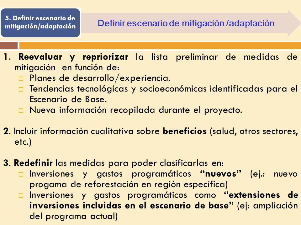 Definir escenario de mitigación /adaptación 1. Reevaluar y repriorizar la lista preliminar de medidas de mitigación en función de: Planes de desarroll
