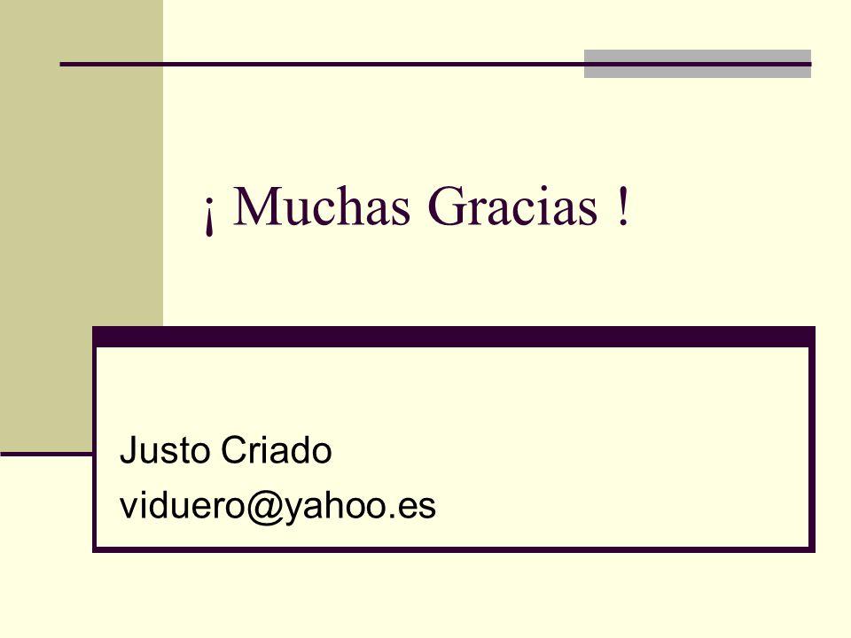 ¡ Muchas Gracias ! Justo Criado viduero@yahoo.es