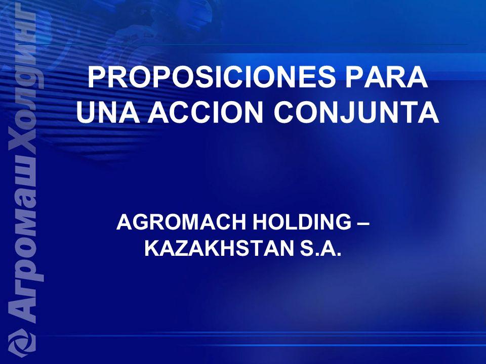 PROPOSICIONES PARA UNA ACCION CONJUNTA AGROMACH HOLDING – KAZAKHSTAN S.A.