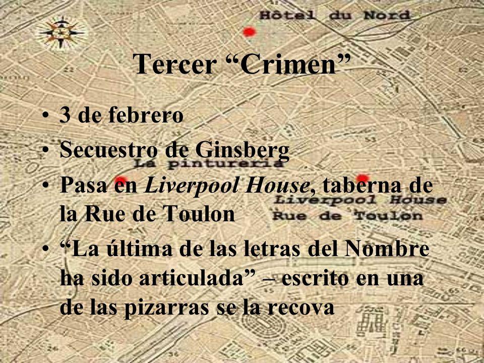 Tercer Crimen 3 de febrero Secuestro de Ginsberg Pasa en Liverpool House, taberna de la Rue de Toulon La última de las letras del Nombre ha sido artic