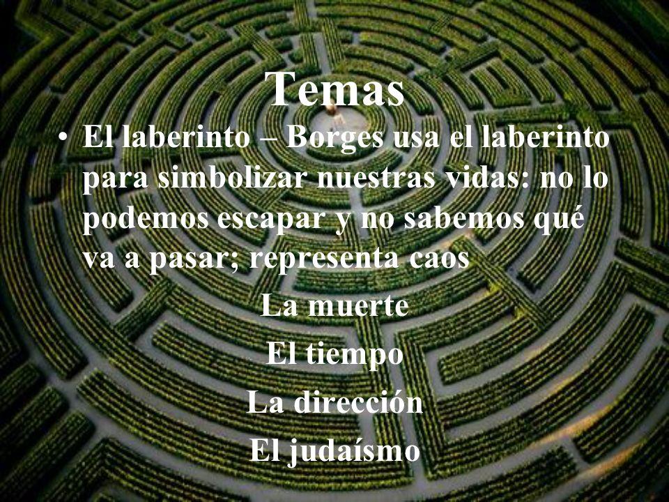 Temas El laberinto – Borges usa el laberinto para simbolizar nuestras vidas: no lo podemos escapar y no sabemos qué va a pasar; representa caos La mue
