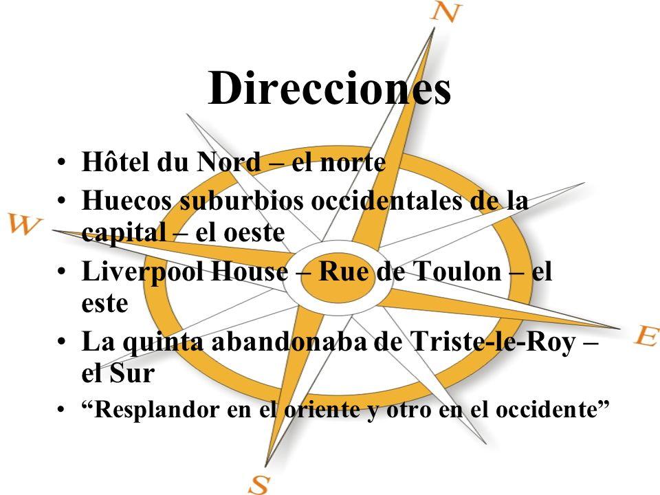 Direcciones Hôtel du Nord – el norte Huecos suburbios occidentales de la capital – el oeste Liverpool House – Rue de Toulon – el este La quinta abando