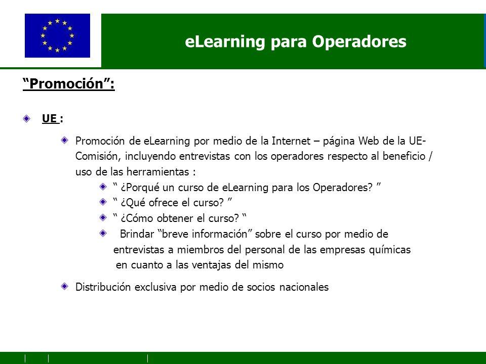 eLearning para Operadores Promoción: UE : Promoción de eLearning por medio de la Internet – página Web de la UE- Comisión, incluyendo entrevistas con los operadores respecto al beneficio / uso de las herramientas : ¿Porqué un curso de eLearning para los Operadores.