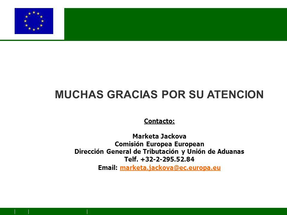 MUCHAS GRACIAS POR SU ATENCION Contacto: Marketa Jackova Comisión Europea European Dirección General de Tributación y Unión de Aduanas Telf.