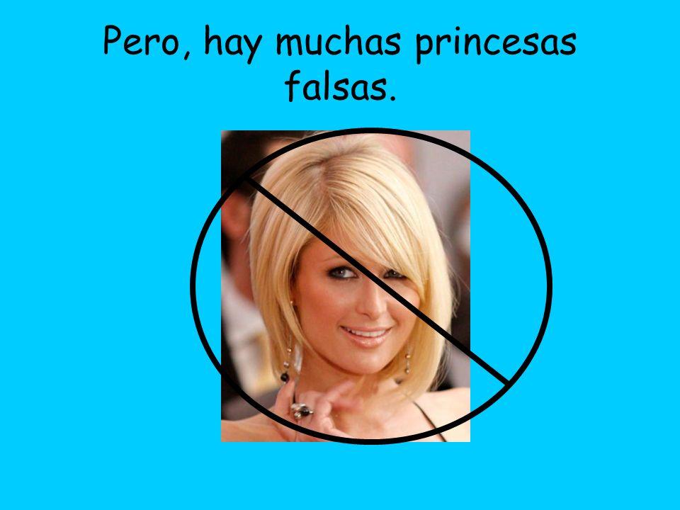 Pero, hay muchas princesas falsas.