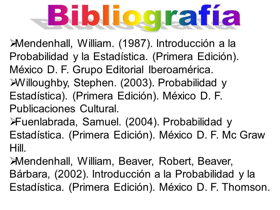 Mendenhall, William. (1987). Introducción a la Probabilidad y la Estadística. (Primera Edición). México D. F. Grupo Editorial Iberoamérica. Willoughby