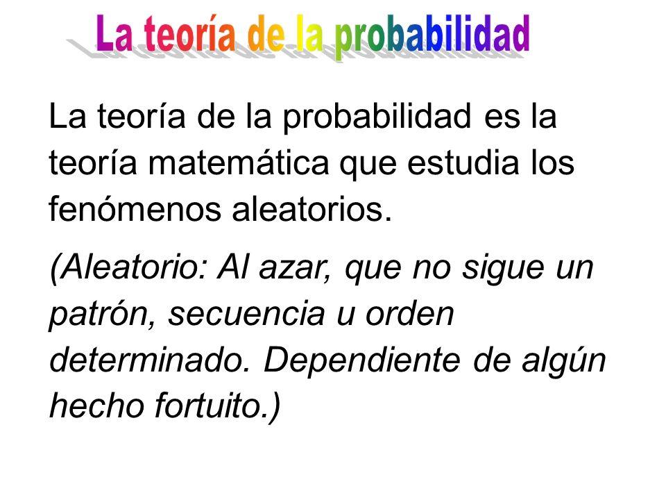 La teoría de la probabilidad es la teoría matemática que estudia los fenómenos aleatorios. (Aleatorio: Al azar, que no sigue un patrón, secuencia u or